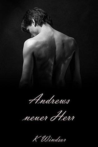 Andrews neuer Herr: Eine erotische Gay BDSM Fantasie K. Windsor