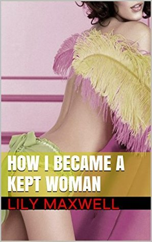 How I became a Kept Woman Lily Maxwell