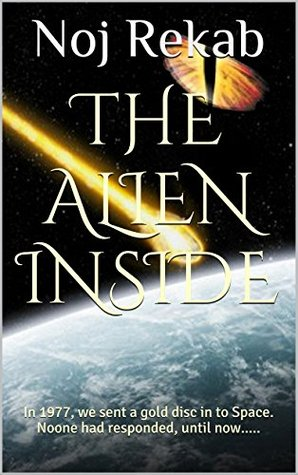 The Alien Inside: In 1977, we sent a gold disc in to Space. Noone had responded, until now.....  by  Noj Rekab