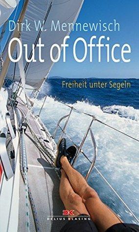 Out of Office: Freiheit unter Segeln Dirk W. Mennewisch