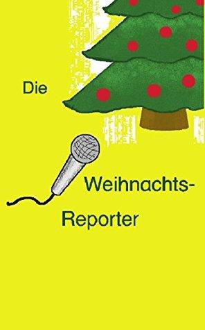 Die Weihnachts-Reporter: Eine (Vorlese-)Weihnachts-Geschichte  by  Andrea Ballhause