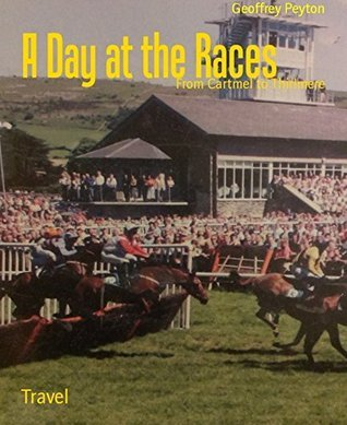 A Day at the Races: From Cartmel to Thirlmere  by  Geoffrey Peyton
