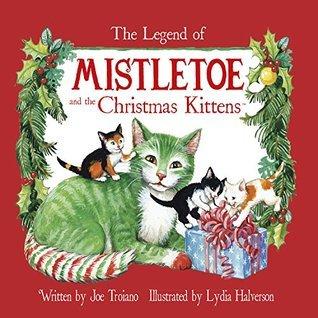 The Legend of Mistletoe and the Christmas Kittens Joe Troiano