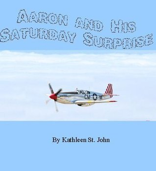 Aaron and His Saturday Surprise Kathleen St. John