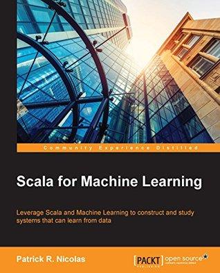 Scala for Machine Learning Patrick R. Nicolas