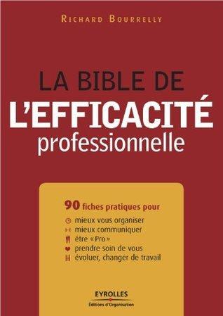 La bible de lefficacité professionnelle Richard Bourrelly