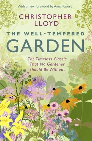 The Well-Tempered Garden: A New Edition Of The Gardening Classic  by  Christopher Lloyd