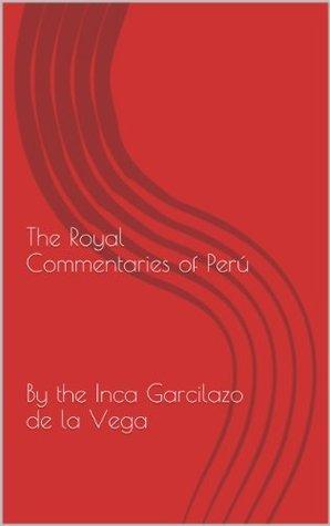 The Royal Commentaries of Perú  by  Garcilaso de la Vega