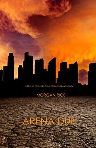 Arena Due (Libro #2 Della Trilogia Della Sopravvivenza) Morgan Rice