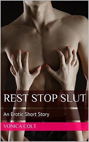 Rest Stop Slut: An Erotic Short Story  by  Vonica Colt