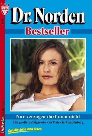Nur verzagen darf man nicht: Dr. Norden 68 - Arztroman Patricia Vandenberg
