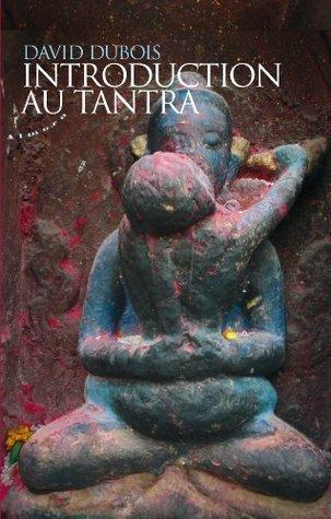 Introduction au tantra - Pratique de léveil au coeur du quotidien David Dubois