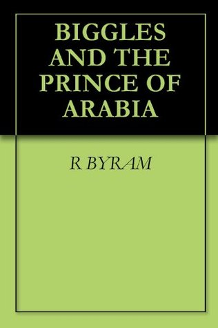 BIGGLES AND THE PRINCE OF ARABIA  by  R BYRAM