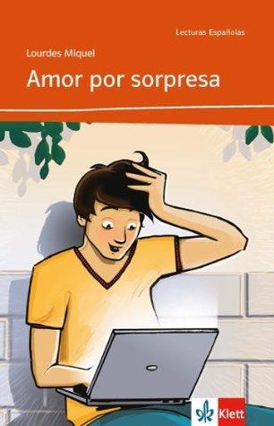Amor por sorpresa: Spanische Lektüre für das 2. Lernjahr (Niveau A2) Lourdes Miquel