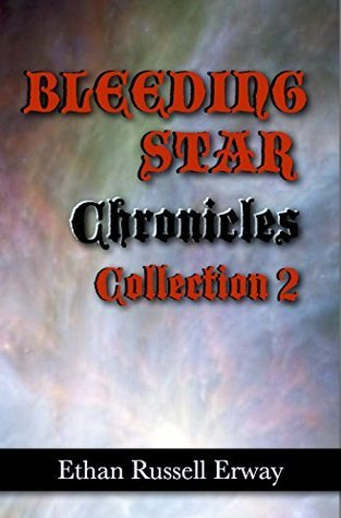 The Bleeding Star Chronicles Collection 2  by  Ethan Russell Erway