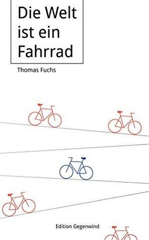 Die Welt ist ein Fahrrad  by  Thomas Fuchs