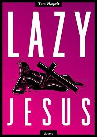 LAZY JESUS  by  Tom Hospelt