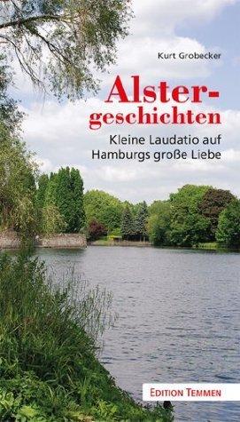 Alstergeschichten: Kleine Laudatio auf Hamburgs große Liebe  by  Kurt Grobecker