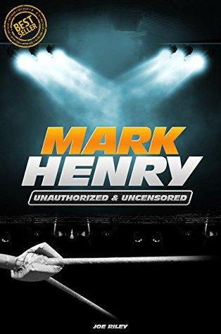 Mark Henry - Wrestling Unauthorized & Uncensored Joe Riley