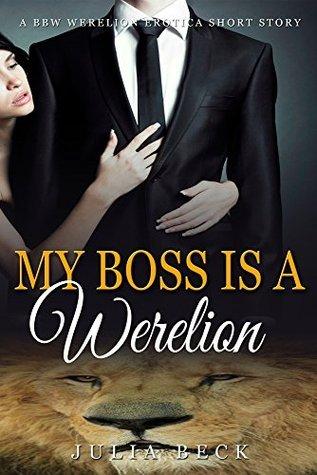 My Boss Is A Werelion (BBW Werelion Breeding Paranormal Erotica)  by  Julia Beck