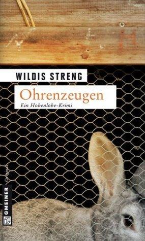 Ohrenzeugen: Kriminalroman  by  Wildis Streng