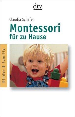 Montessori für zu Hause Claudia Schäfer