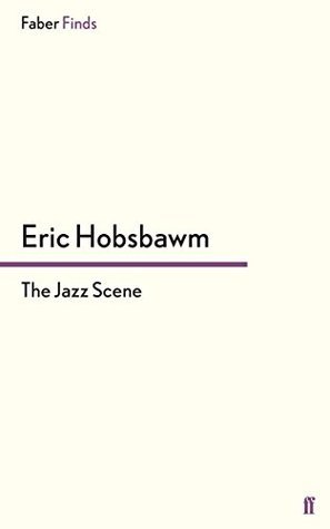 The Jazz Scene  by  Eric Hobsbawm