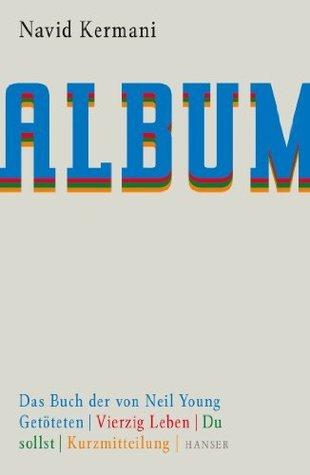 Album: Das Buch der von Neil Young getöteten. Vierzig Leben. Du sollst. Kurzmitteilung  by  Navid Kermani