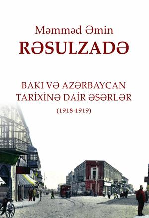 Bakı və Azərbaycan tarixinə dair əsərlər: 1918-1919  by  Rəsulzadə Məmməd Əmin Ələkbər oğlu