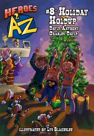 Heroes A2Z #8: Holiday Holdup (Heroes A to Z, A Funny Chapter Book Series For Kids) David Anthony