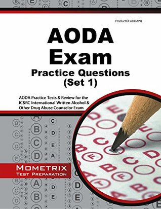 AODA Exam Practice Questions: AODA Practice Tests & Review for the IC&RC International Written Alcohol & Other Drug Abuse Counselor Exam  by  AODA Exam Secrets Test Prep Team