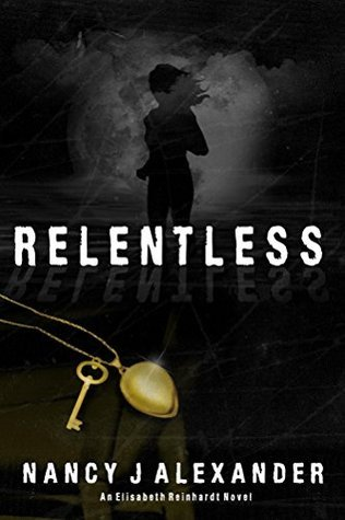 Relentless (Elisabeth Reinhardt #1)  by  Nancy J.  Alexander