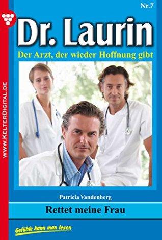 Rettet meine Frau: Dr. Laurin 7 - Arztroman  by  Patricia Vandenberg