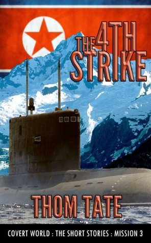 Covert World Mission 3: The 4th Strike  by  Thom Tate