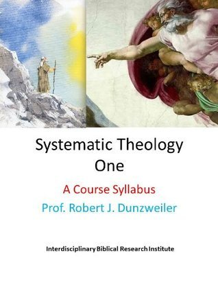 Class Notes ST591 -- Systematic Theology I (IBRI Syllabus Book 2)  by  Robert J. Dunzweiler