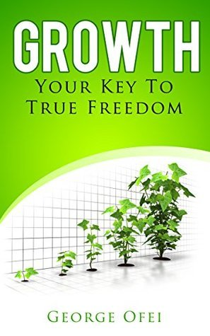Growth: Your Key To True Freedom George Ofei