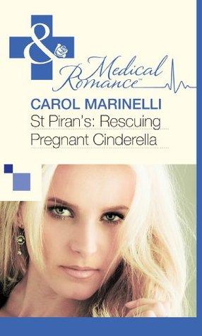 St Pirans: Rescuing Pregnant Cinderella Carol Marinelli