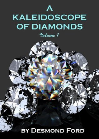 A Kaleidoscope of Diamonds Volume 1: Finding a Pattern of Beauty in Lifes Chaos, Pain and Passion  by  Desmond Ford