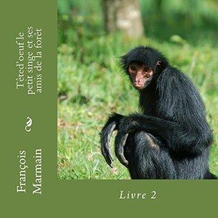 Têtedoeuf le petit singe et ses amis de la forêt: Livre 2  by  François Marmain