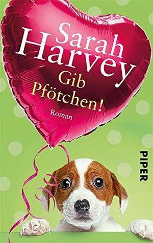 Gib Pfötchen!: Roman  by  Sarah Harvey