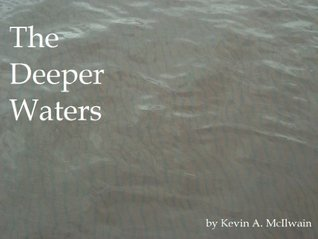 The Deeper Waters: A preview story from the forthcoming collection A Quaint and Curious Volume of Forgotten Lore  by  Kevin A. McIlwain