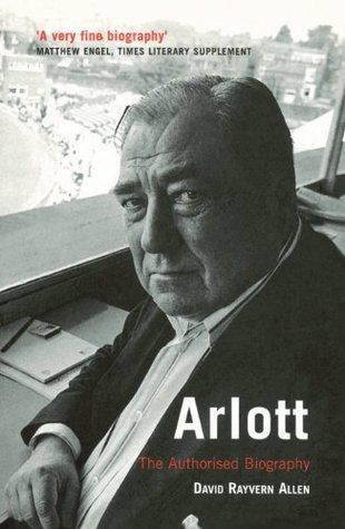 Arlott: The Authorised Biography David Rayvern Allen