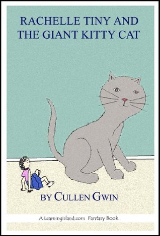 Rachelle Tiny and the Giant Kitty Cat (The Adventures of the Tinies Book 4) Cullen Gwin