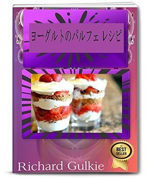 Yogurt Parfait Recipes  by  Richard Gulkie