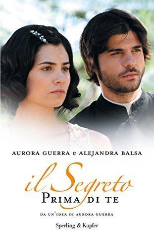 IL SEGRETO. Prima di te  by  Aurora Guerra