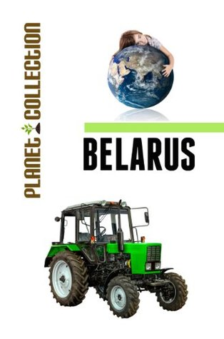 Belarus: Picture Book (Educational Childrens Books Collection) - Level 2 (Planet Collection 230) Planet Collection