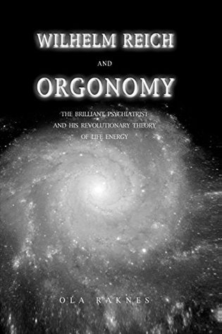 Willhelm Reich and Orgonomy  by  Ola Raknes