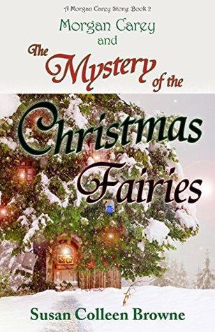 Morgan Carey and The Mystery of the Christmas Fairies (Morgan Carey #2) Susan Colleen Browne