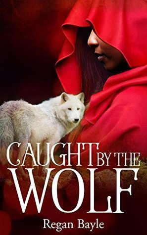 Caught  by  the Wolf (Sensual Fairy Stories Book 4) by Regan Bayle