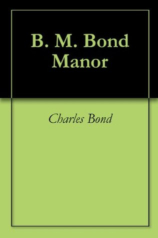B. M. Bond Manor Charles Bond